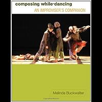 Composing while Dancing: An Improviser's Companion (English Edition)