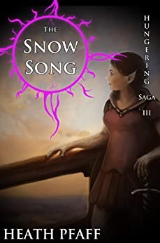 The Snow Song: Hungering Saga 3 (The Hungering Saga) by [Pfaff, Heath]