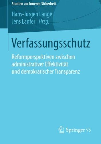 Verfassungsschutz: Reformperspektiven zwischen administrativer Effektivität und demokratischer Transparenz (Studien zur