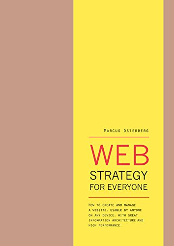 Web Strategy for Everyone: How to create and manage a website, usable by anyone on any device, with great information architecture and high performance