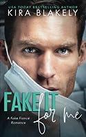 Fake It For Me: A Fake Fiancé Romance