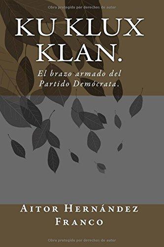Ku Klux Klan.: El brazo armado del Partido Demócrata.: Amazon.es: Franco,  Aitor Hernández: Libros