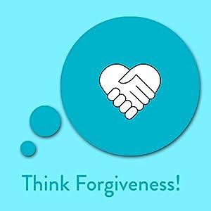 Think Forgiveness! Affirmationen zum Verzeihen Hörbuch