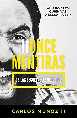 11 Mentiras de Los Negocios de Carlos Munoz