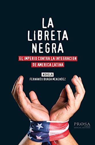 Descargar Libro La Libreta Negra. Novela: El Imperio Contra La Integración De América Latina Fernando Braga Menéndez