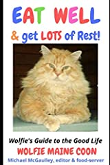 EAT WELL & Get LOTS of Rest!: Wolfie's Guide to the Good Life (Cat Self-Help) Paperback
