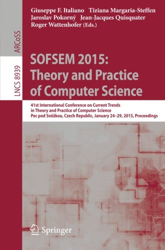 SOFSEM 2015: Theory and Practice of Computer Science: 41st International Conference on Current Trends in Theory and Prac
