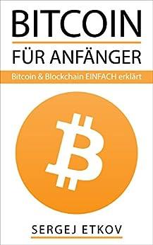 BITCOIN FÜR ANFÄNGER: - BITCOIN & BLOCKCHAIN EINFACH ERKLÄRT (German Edition)