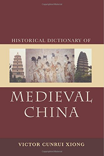 Historical Dictionary of Medieval China (Historical Dictionaries of Ancient Civilizations and Historical Eras)