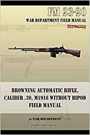 Browning Automatic Rifle, Caliber .30, M1918 Without Bipod: FM 23-20