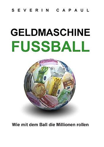 Geldmaschine Fussball: Wie mit dem Ball die Millionen rollen