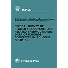 Critical Survey of Stability Constants and Related Thermodynamic Data of Fluoride Complexes in Aqueous Solution (I U P a C Chemical Data Series)