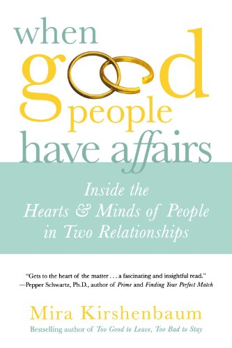 When Good People Have Affairs: Inside the Hearts & Minds of People in Two Relationships (Too Good To Leave Too Bad To Stay)