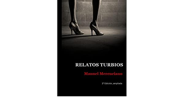 Amazon.com: Relatos turbios (Spanish Edition) eBook: Manuel Merenciano, Javier Sarti: Kindle Store