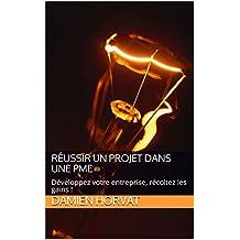 Réussir un projet dans une PME: Développez votre entreprise, récoltez les gains ! (French Edition)