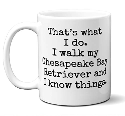 Chesapeake Bay Retriever Gifts. That's What I Do. I Walk My Dog and I Know Things. Coffee Mug, Tea Cup. Ideal Present For Christmas, Birthday, Hannukah. A I A. 11 oz.