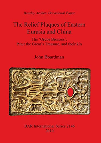 - Relief Plaques of Eastern Eurasia and China: The Ordos Bronzes, Peter the Great's Treasure, and their Kin (BAR International Series)