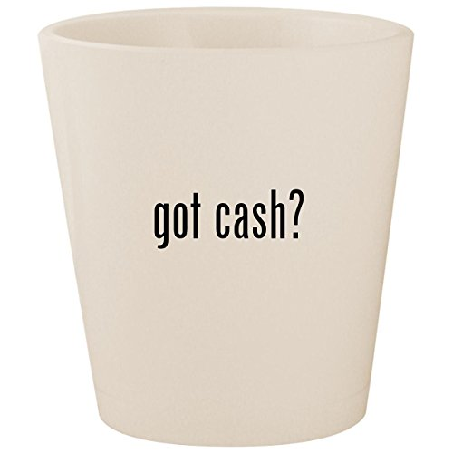 got cash? - White Ceramic 1.5oz Shot Glass
