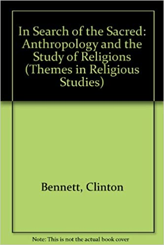 Download online In Search of the Sacred: Anthropology and the Study of Religions (Themes in Religious Studies) PDF