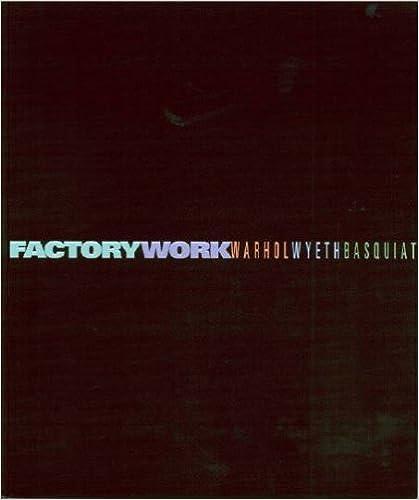 Warhol Factory Work Wyeth and Basquiat