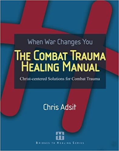 The Combat Trauma Healing Manual: Christ-centered Solutions for