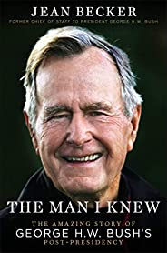 The Man I Knew: The Amazing Story of George H. W. Bush's Post-Presid