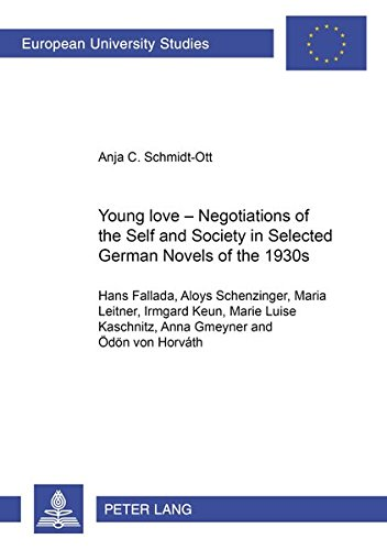 Young Love – Negotiations of the Self and Society in Selected German Novels of the 1930s: (Hans Fallada, Aloys Schenzinger, Maria Leitner, Irmgard ... / Publications Universitaires Européennes)
