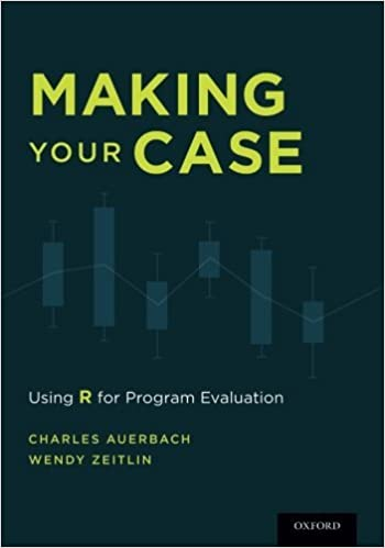Book Making Your Case: Using R for Program Evaluation by Charles Auerbach (2015-07-02)
