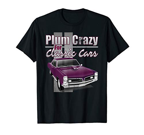 Vintage Muscle Car Shirt PLUM CRAZY FOR CLASSIC CARS TShirt (Best Muscle Cars To Restore)