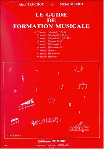 Guide de formation musicale. 1ère année - Débutant 1 (I.M.I) Broché – 19 mai 2011 Alain Truchot Michel Mériot Combre B000ZGD5JM