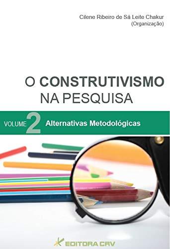 Construtivismo Na Pesquisa, O - V. 02 - Alternativas Metodologicas