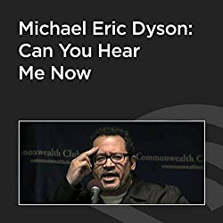 Michael Eric Dyson: Can You Hear Me Now?