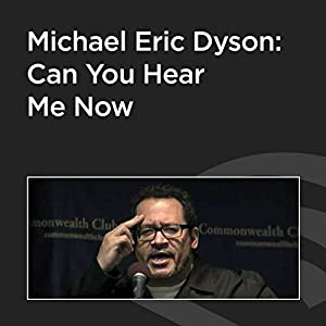 Michael Eric Dyson: Can You Hear Me Now? Speech