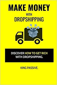Make Money With Dropshipping: Discover How To Get Rich With Dropshipping