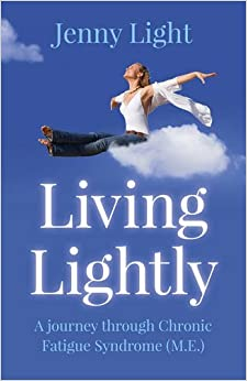 Living Lightly: A Journey Through Chronic Fatigue Syndrome (M.E.)
