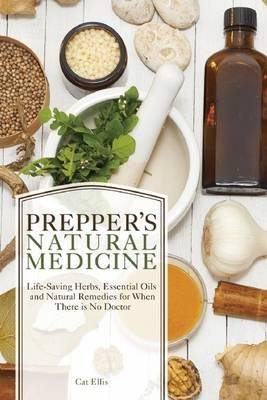Download Life-Saving Herbs, Essential Oils and Natural Remedies for When There is No Doctor Prepper's Natural Medicine (Paperback) - Common PDF