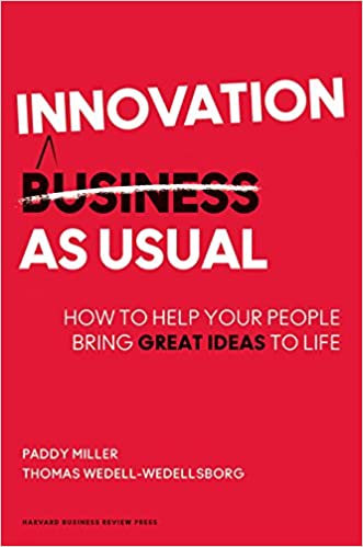 Innovation as Usual: How to Help Your People Bring Great Ideas to ...