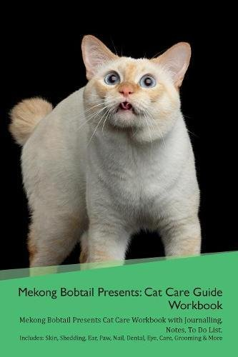 Download Mekong Bobtail Presents: Cat Care Guide Workbook Mekong Bobtail Presents Cat Care Workbook with Journalling, Notes, To Do List. Includes: Skin, ... Paw, Nail, Dental, Eye, Care, Grooming & More ebook