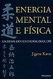 capa de Energia Mental e Física: Escritos do Fundador do Judô