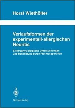 Book Verlaufsformen der experimentell-allergischen Neuritis: Elektrophysiologische Untersuchungen und Behandlung durch Plasmaseparation (Schriftenreihe Neurologie Neurology Series)