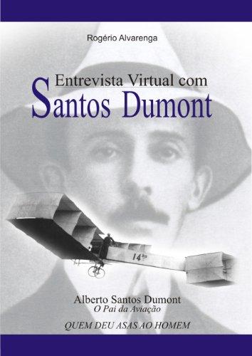 SANTOS DUMONT: Entrevista Virtual (Portuguese Edition)