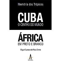 Memória dos Trópicos - Cuba o Centro do Mundo - África em preto e branco