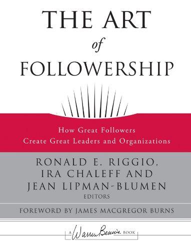 The Art of Followership: How Great Followers Create Great Leaders and Organizations