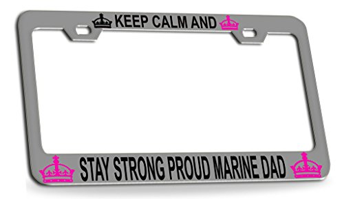 KEEP CALM AND STAY STRONG PROUD MARINE DAD Chrome Steel License Plate Frame Tag Holder ()