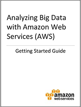 Getting Started Guide: Analyzing Big Data with AWS by [Amazon Web Services]
