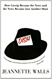 Dish: The Inside Story On The World Of Gossip Became the News and How the News Became Just Another Show