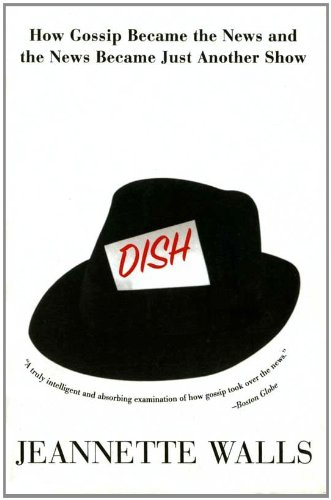 Dish: The Inside Story On The World Of Gossip Became the News and How the News Became Just Another Show cover