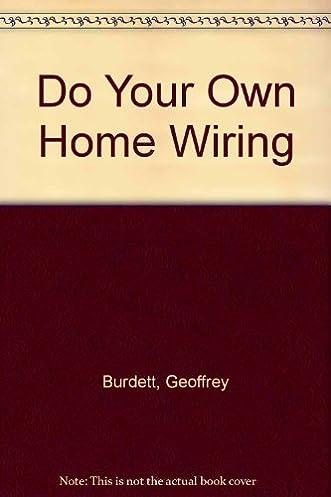 do your own home wiring geoffrey burdett 9780572013271 amazon com rh amazon com do your own home wiring writing your own homeschool curriculum