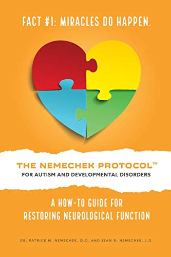 THE NEMECHEK PROTOCOL FOR AUTISM AND DEVELOPMENTAL DISORDERS: A How-To Guide For Restoring Neurological Function Paperback – September 4, 2017