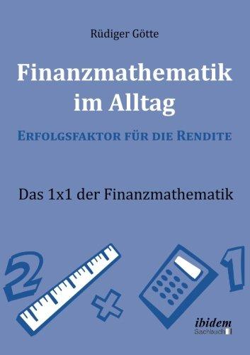 Finanzmathematik im Alltag – Erfolgsfaktor für die Rendite: Das 1x1 der Finanzmathematik